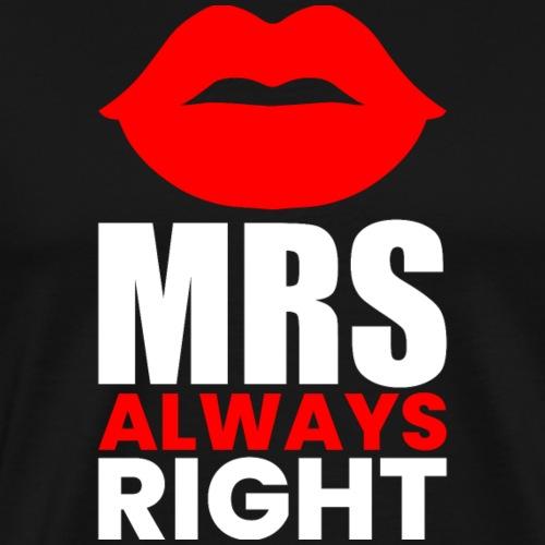 MRS ALWAYS RIGHT - Männer Premium T-Shirt