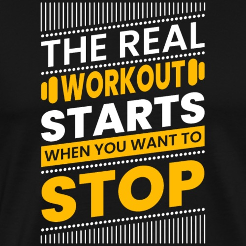 THE REAL WOURKOUT STARTS WHEN YOU WANT TO STOP - Männer Premium T-Shirt