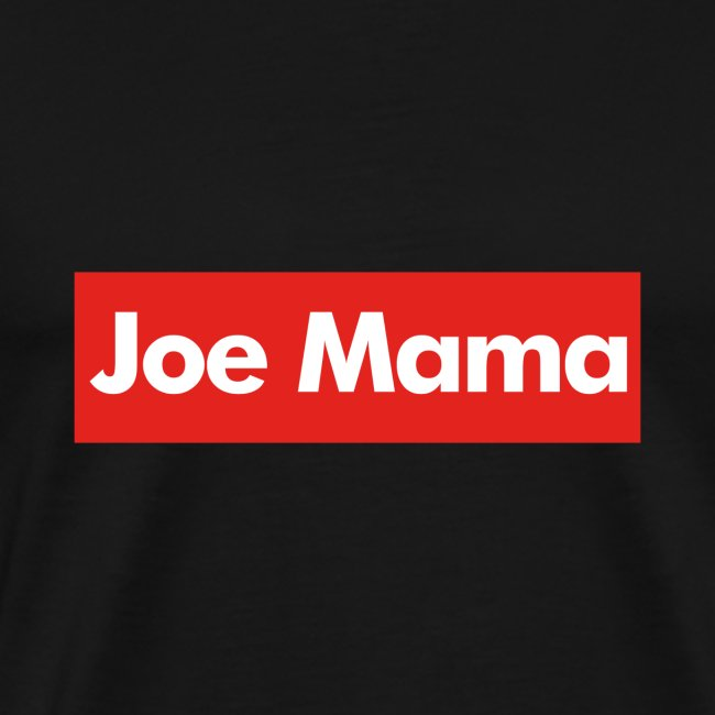 Don't Ask Who Joe Is / Joe Mama Meme