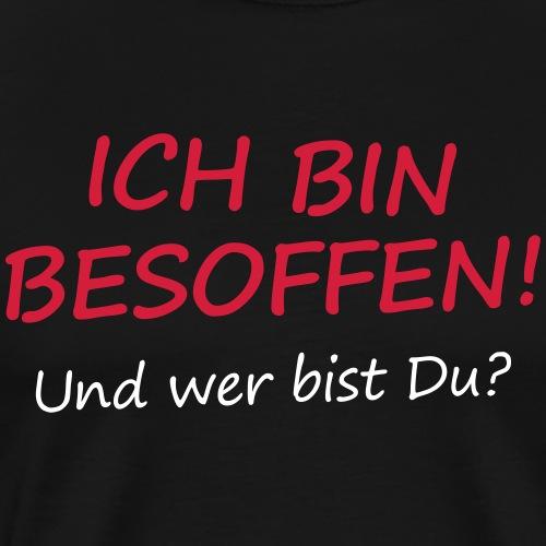 Ich bin besoffen betrunken saufen Party Fun Spruch - Männer Premium T-Shirt