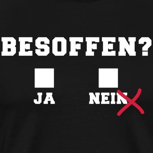 besoffn ja nein lustige sprüche saufn spruch - Männer Premium T-Shirt