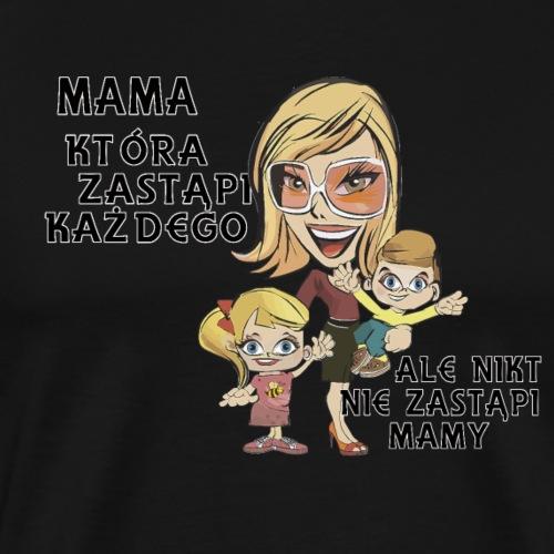 Mama która zastąpi każdego - Koszulka męska Premium