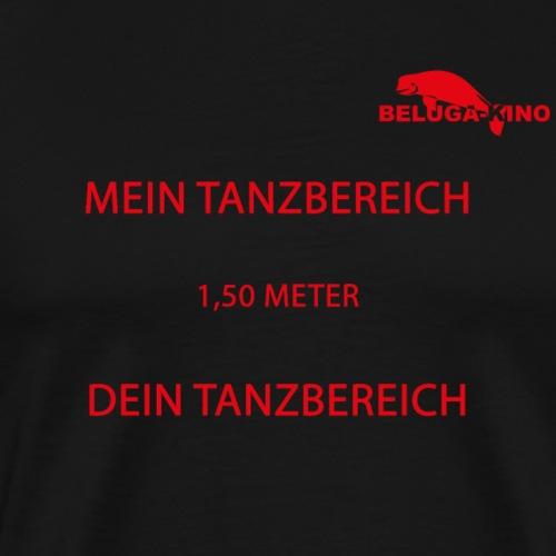Mein Tanzbereich - 1,50 Meter - Dein Tanzbereich - Männer Premium T-Shirt