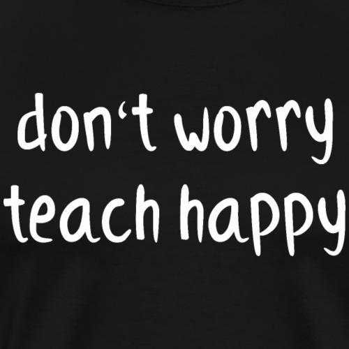 Lehrer Spruch Teacher Shirt Geschenk - Männer Premium T-Shirt