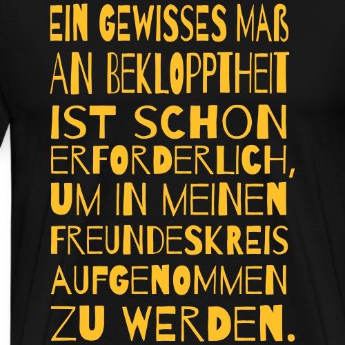Bekloppt Freunde Geschenk Verrückt Spruch Lustig - Männer Premium T-Shirt