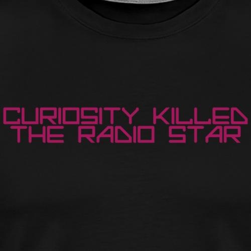 curiosity killed the radio star - Camiseta premium hombre