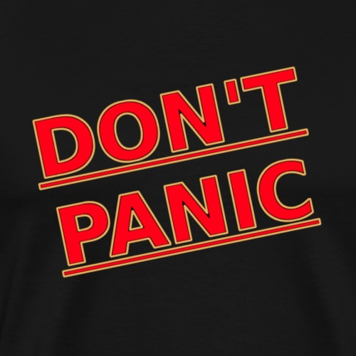 DON T PANIC 2 - Men's Premium T-Shirt