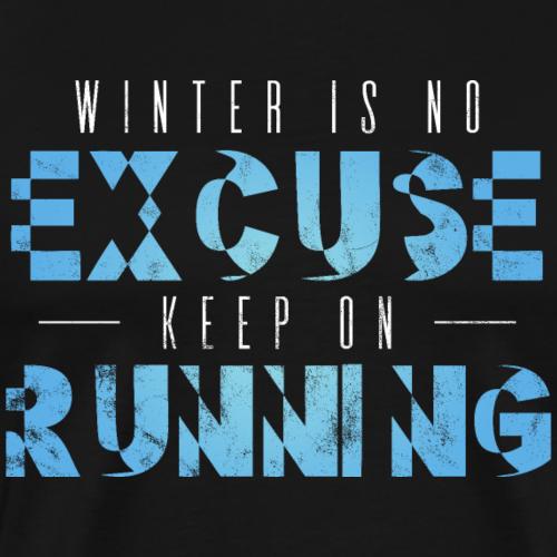 Winter ist keine Entschuldigung. Lauf weiter! - Männer Premium T-Shirt