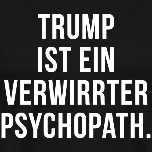 Trump ist ein verwirrter Psychopath 3 - Männer Premium T-Shirt