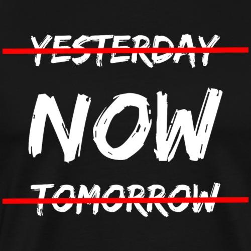 Jetzt. Nicht gestern, nicht morgen, jetzt - Männer Premium T-Shirt
