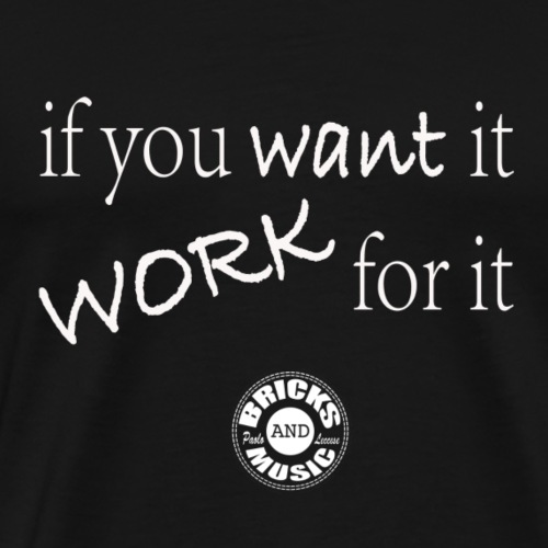 if you want it, work for it - Maglietta Premium da uomo