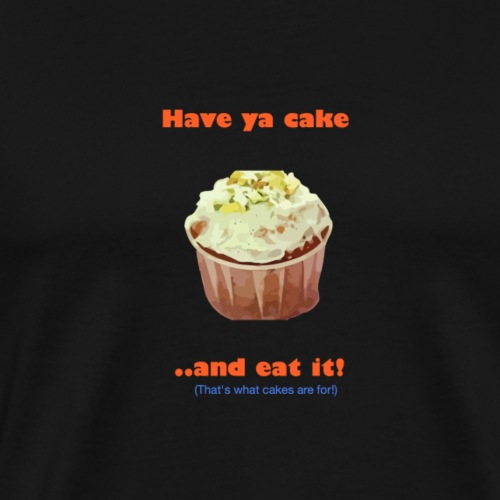 Have your cake & eat it! - Men's Premium T-Shirt