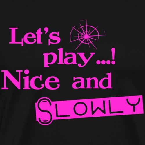 Let's play Nice and Slowly - Pink - Männer Premium T-Shirt