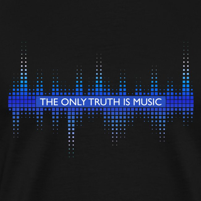 The only truth is music.