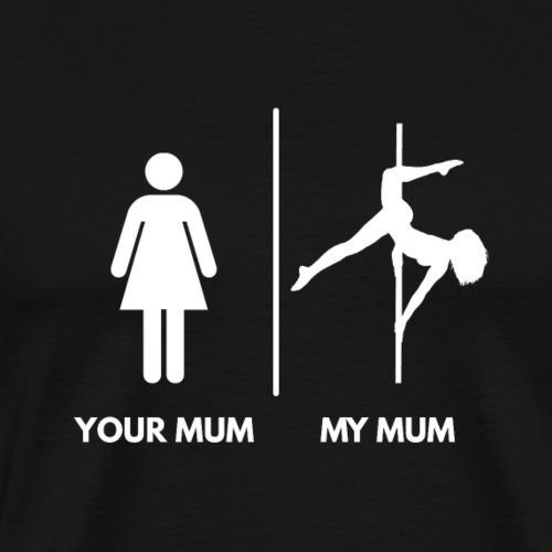 Your Mum I My Mum Poledancer Version, weiß - Männer Premium T-Shirt