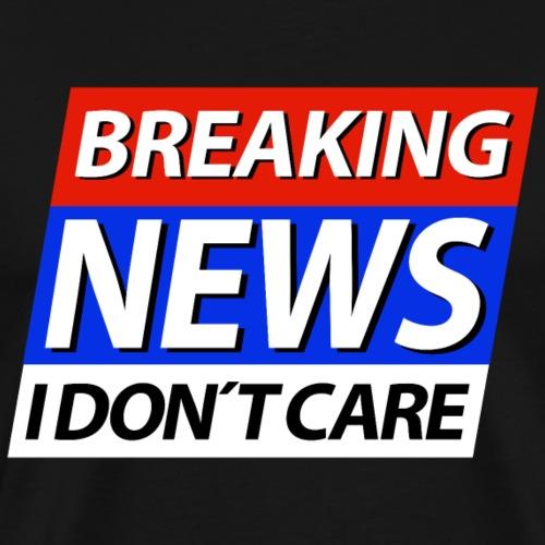 Breaking News I don't care Eilmeldung - Männer Premium T-Shirt