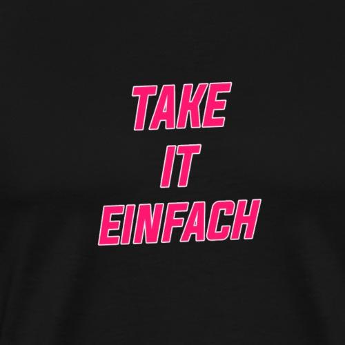 Take It Einfach - Männer Premium T-Shirt
