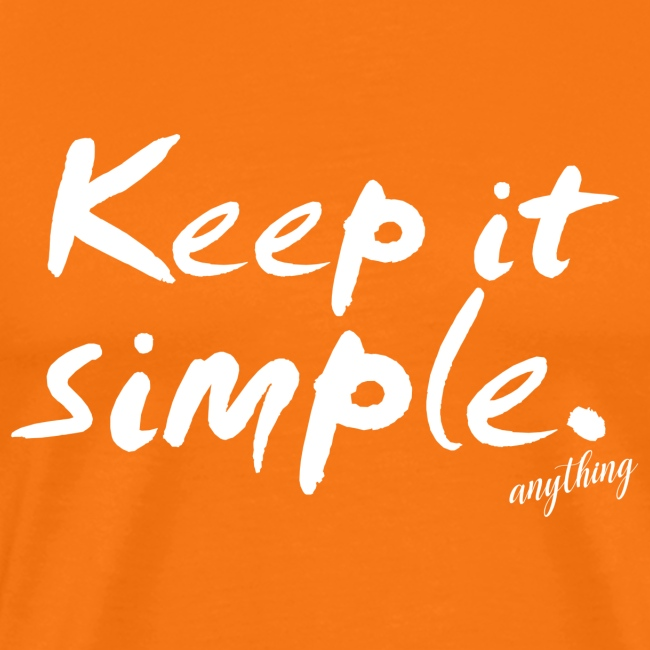 Keep it simple. anything
