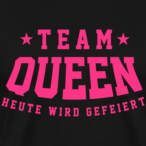 Team Queen - Heute wird gefeiert - JGA - Männer Premium T-Shirt