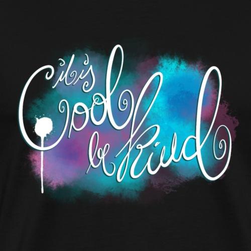 it is cool be kind - Männer Premium T-Shirt