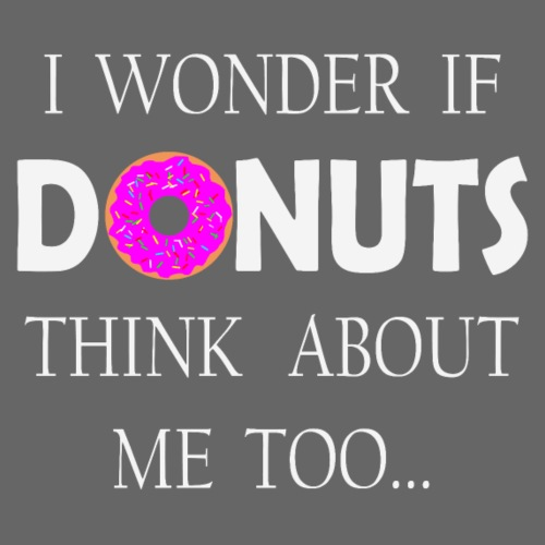 I wonder if donuts think about me too - Camiseta premium hombre