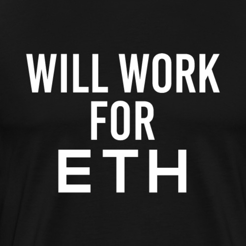 Will Work For ETH Ethereum Cryptocurrency - Männer Premium T-Shirt