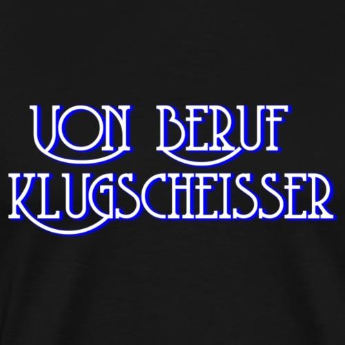 KLUGSCHEISSER - Männer Premium T-Shirt