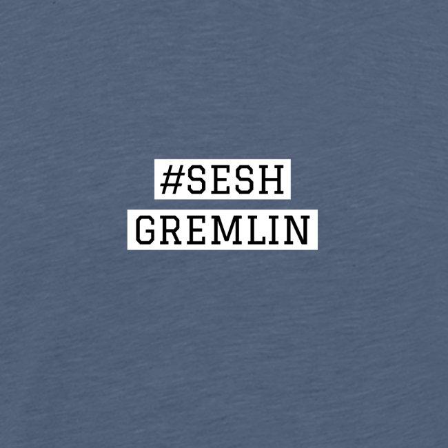#SESHGREMLIN