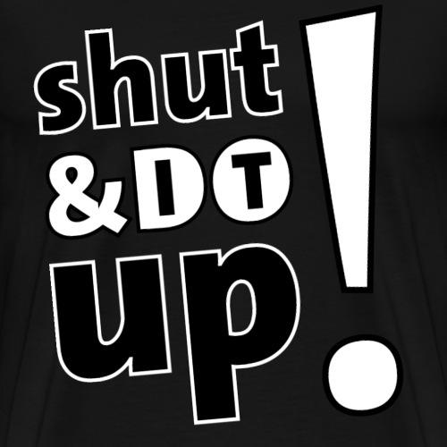 Shut Up And Do It! - Männer Premium T-Shirt