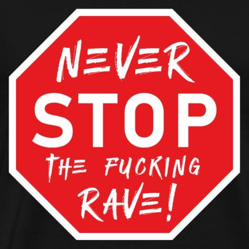 Never Stop The Fucking Rave - Men's Premium T-Shirt