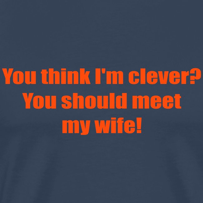 You should meet my wife