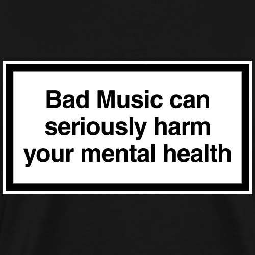 Bad music can harm you - Men's Premium T-Shirt