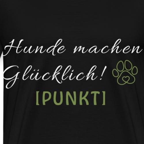 Hunde Glück Hundesprüche Shirt Hundeliebhaber - Männer Premium T-Shirt