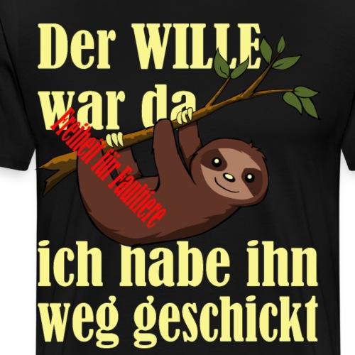 Faultier:Der Wille war da-ich hab ihn weggeschickt - Männer Premium T-Shirt
