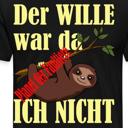 Der Wille war da ich nicht - Planet der Faultiere - Männer Premium T-Shirt