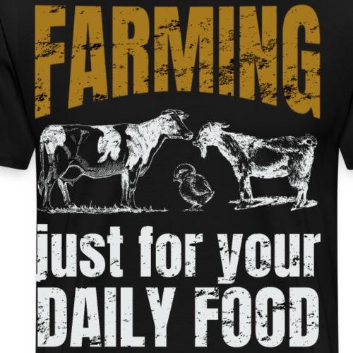 Farming just for jour daily food - Landwirt - Männer Premium T-Shirt