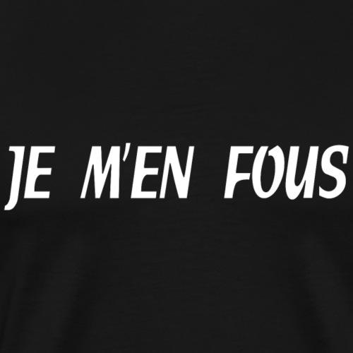 Je m'en fous - T-shirt Premium Homme