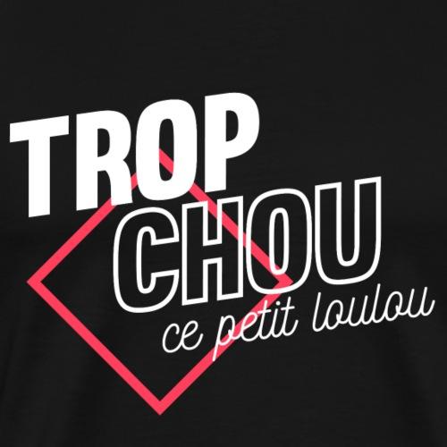 trop chou ce loulou - T-shirt Premium Homme