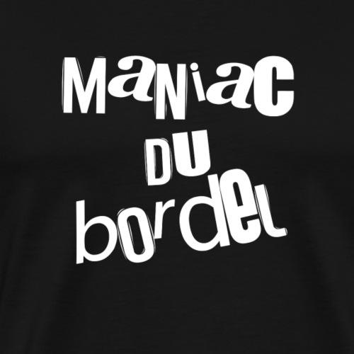 maniac du bordel 2 - T-shirt Premium Homme