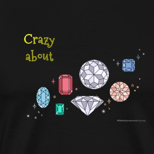 Crazy about Gems - Männer Premium T-Shirt