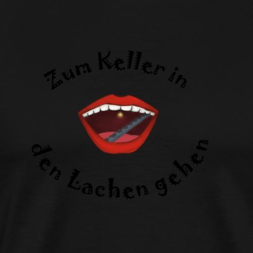 zum Keller in den Lachen gehen - Männer Premium T-Shirt