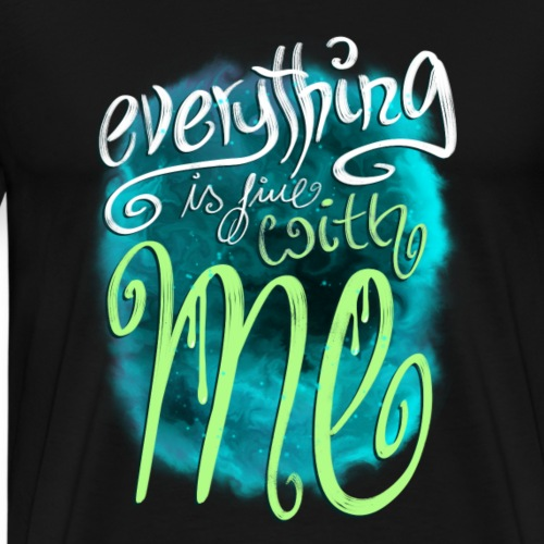 Everything is fine with me - Männer Premium T-Shirt