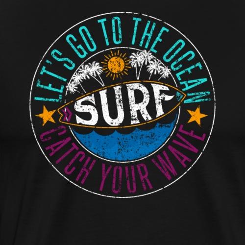 Let's Go To The Ocean SURF Catch Your Wave - Männer Premium T-Shirt