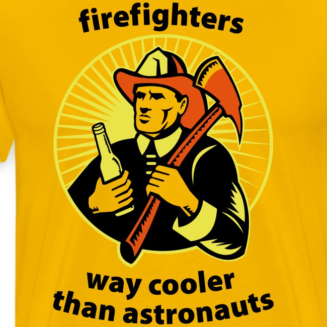 Firefighters - way cooler than astronauts