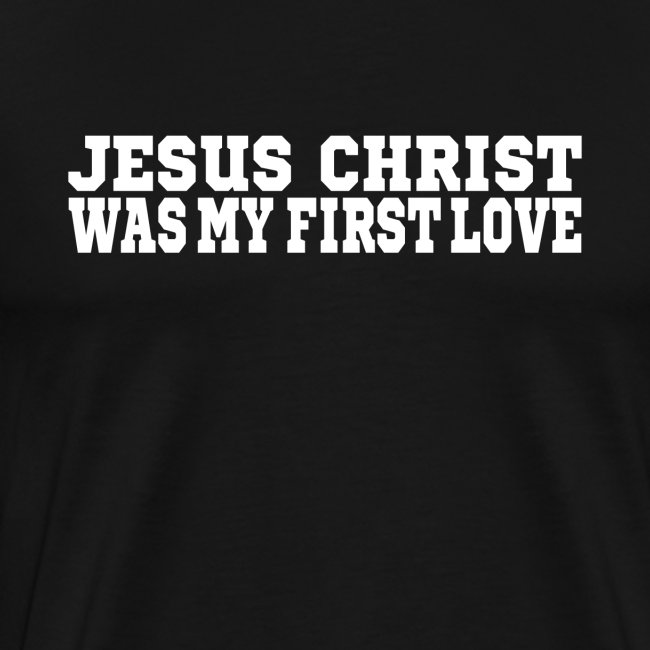 Jesus war meine erste Liebe Christen Tshirt