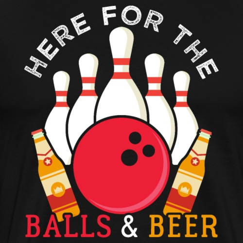 Bowling Here For The Balls And Beer - Männer Premium T-Shirt