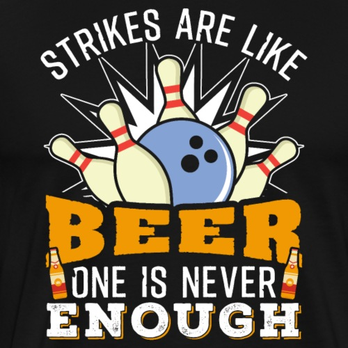 Strikes are Like Beer Bowling Funny - Männer Premium T-Shirt