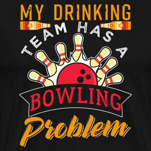 My Drinking Team Has A Bowling Problem - Männer Premium T-Shirt