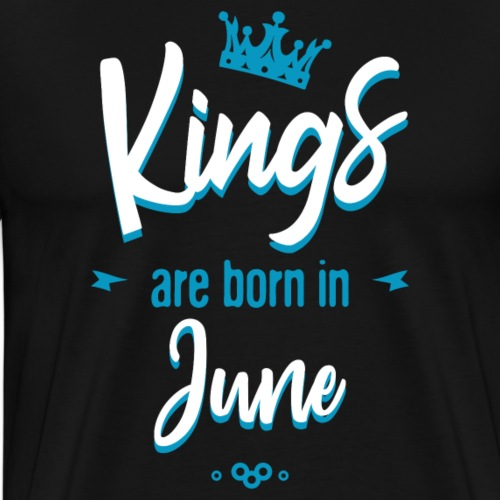 Kings are born in june - T-shirt Premium Homme