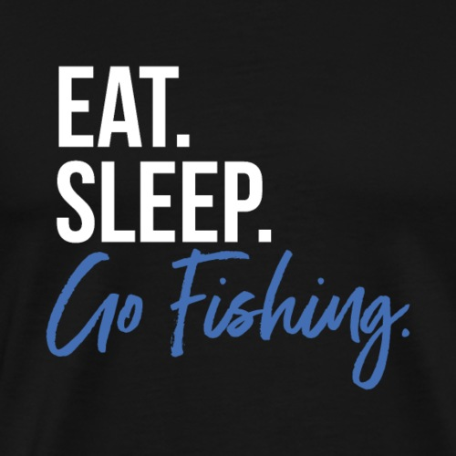 Eat Sleep Go Fishing - Männer Premium T-Shirt